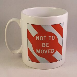 Not To Be Moved Mug